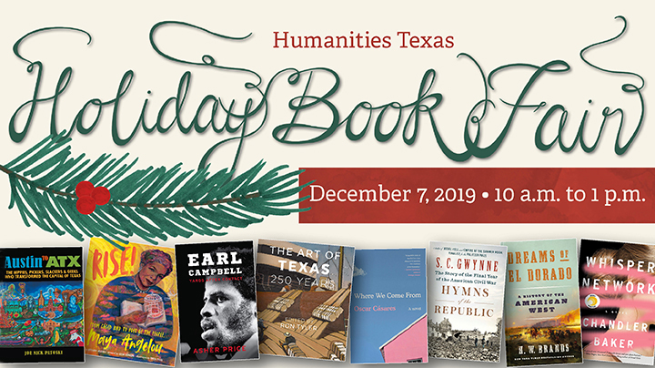Holiday Book Fair Join us for the eleventh annual Holiday Book Fair! Twenty-four Texas authors will visit with the public and sign copies of their latest books, which Humanities Texas will offer for purchase at a discounted price. Proceeds benefit Texas libraries.