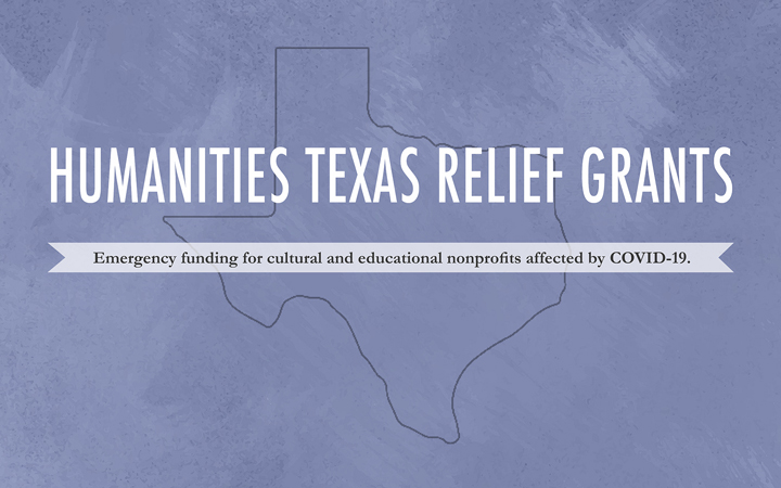 Apply Now for Relief Grants Humanities Texas invites Texas cultural and educational institutions facing financial hardship resulting from the coronavirus pandemic to apply immediately for fast-track Relief Grants.