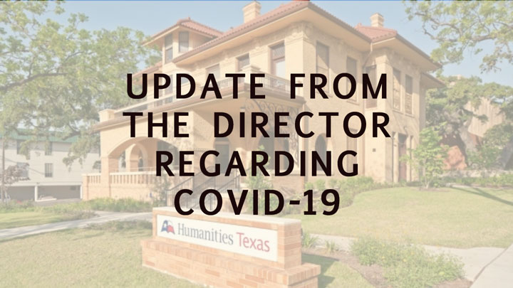 Update from the Director We have been closely monitoring the impact of COVID-19 across Texas and beyond and remain committed to our mission of improving the quality of classroom teaching, supporting libraries and museums, and creating opportunities for lifelong learning.