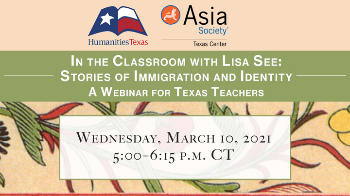In the Classroom with Lisa See On March 10, 2021, Humanities Texas and Asia Society Texas Center will hold a free webinar for secondary-level English language arts and social studies teachers with bestselling author Lisa See.